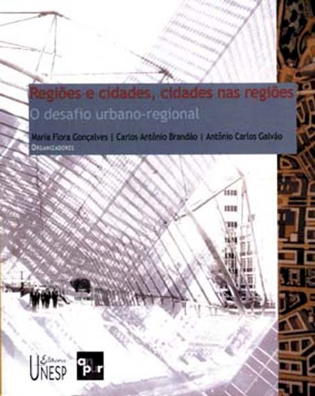 Regiões e cidades, cidades nas regiões, livro de Maria Flora Gonçalves, Carlos Antônio Brandão, Antônio Carlos Galvão (Org.)