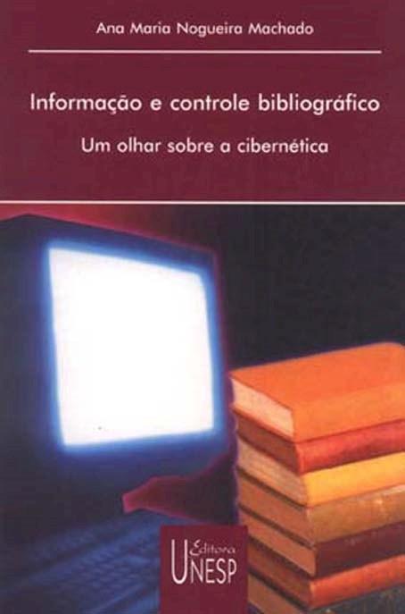 Informação e Controle Bibliográfico - um olhar sobre a cibernética, livro de Ana Maria Nogueira Machado
