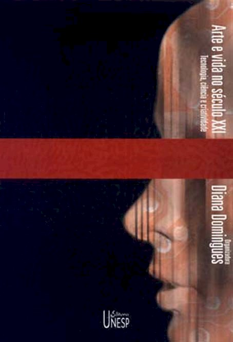 Arte e vida no sec XXI - tecnologia, ciência e criatividade, livro de Diana Domingues (Org.)