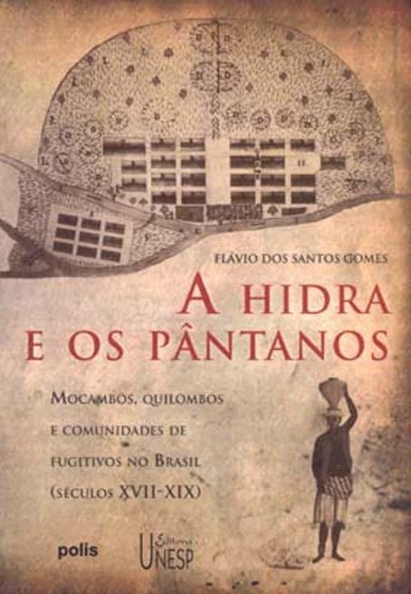 A Hidra e os Pântanos - mocambos, quilombos e comunidades de fugitivos no Brasil, livro de Flávio dos Santos Gomes
