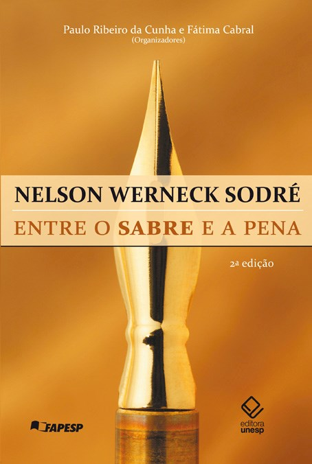 Nelson Werneck Sodré - Entre o sabre e a pena, livro de Fátima Cabral, Paulo Ribeiro da Cunha (orgs.)