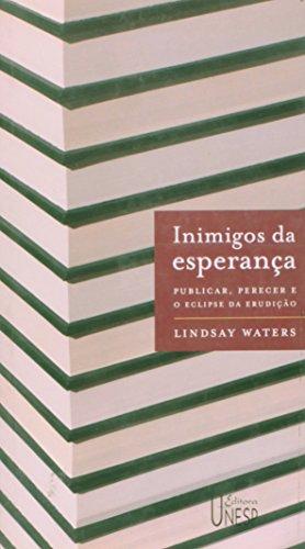 Inimigos da Esperança - publicar, perecer e o eclipse da erudição, livro de Lindsay Waters