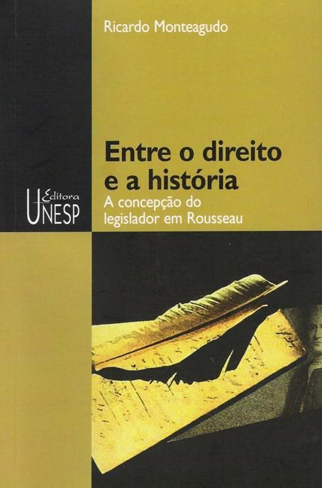 Entre o Direito e a História - concepção do legislador em Rousseau, livro de Ricardo Monteagudo