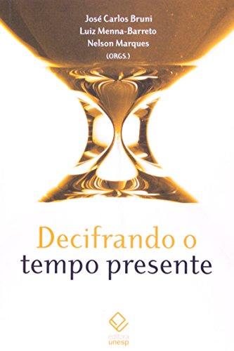 Decifrando o tempo presente, livro de José Carlos Bruni, Luiz Menna-Barreto e Nelson Marques (Orgs.)