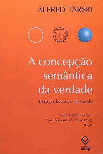 A Concepção semântica da verdade - textos clássicos de Alfred Tarski, livro de Cezar Augusto Mortari, Luiz Henrique de Araújo Dutra (orgs.)
