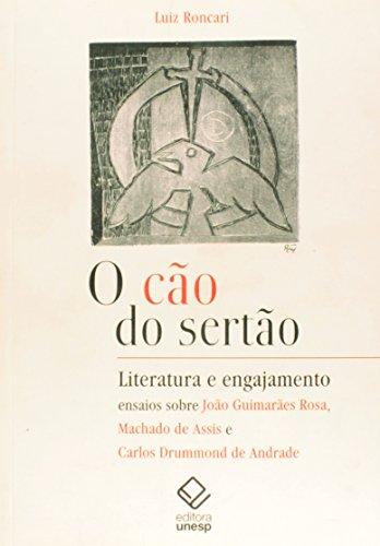O Cão do Sertão - literatura e engajamento: ensaios sobre Guimarães Rosa, Machado de Assis e Carlos Drummond de Andrade, livro de Luiz Roncari