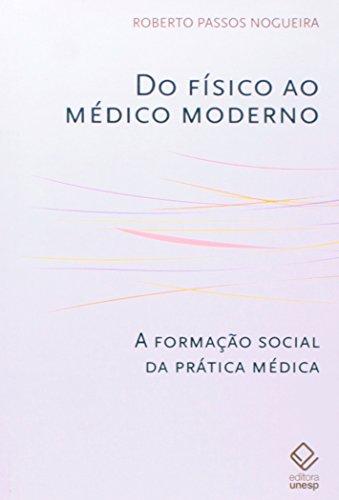 Do Físico ao Médico Moderno - a formação social da prática médica, livro de Roberto Passos Nogueira