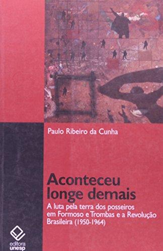Aconteceu Longe Demais - a luta pela terra dos posseiros em Formoso e Trombas e a revolução brasileira 1950-1964, livro de Paulo Ribeiro Rodigues da Cunha