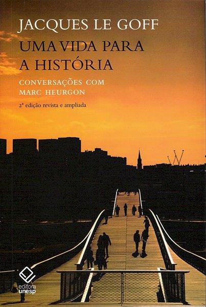 Uma Vida para a História - conversações com Marc Heurgon, livro de Jacques Le Goff