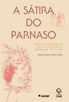 A sátira do parnaso. Estudo da poesia satírica de Olavo Bilac publicada em periódicos de 1894 a 1904, livro de Alvaro Santos Simões Junior
