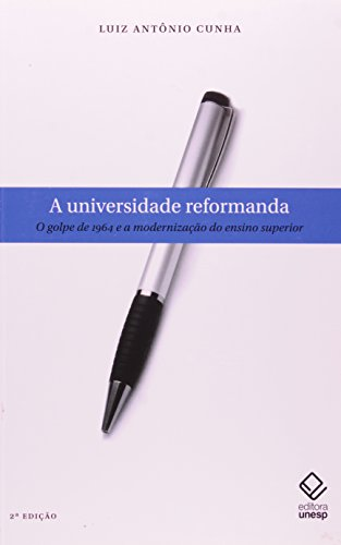 A Universidade Reformanda - o golde de 1964 e a modernização do ensino superior, livro de Luiz Antônio Cunha