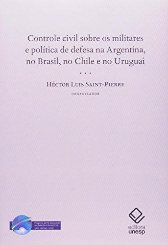 Controle Civil Sobre os Militares - e a política de defesa na Argentina, no Brasil, no Chile e no Uruguai, livro de Héctor Luis Saint-Pierre (Org.)