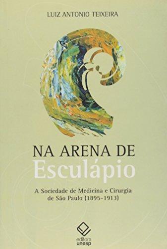 Na Arena de Esculápio - a sociedade de medicina e cirurgia em São Paulo 1895-1913, livro de Luiz Antonio Teixeira