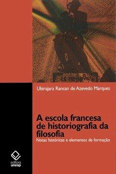 A escola francesa de historiografia da filosofia. Notas históricas e elementos de formação, livro de Ubirajara Rancan de Azevedo Marques