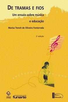 De tramas e fios - Um ensaio sobre música e educação, livro de Marisa Trench de Oliveira Fonterrada