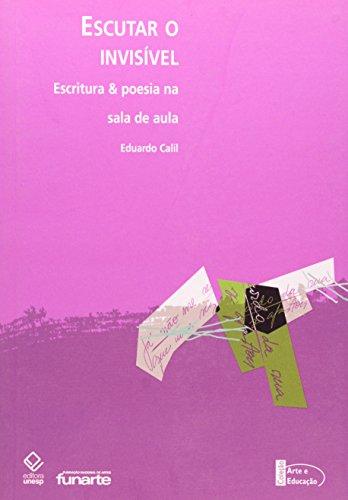 Escutar o Invisivel: Escritura e Poesia na Sala de Aula, livro de Lea Elisa Silingowschi Calil