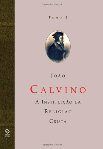 A Instituição da Religião Cristã - Tomo 1, livro de João Calvino