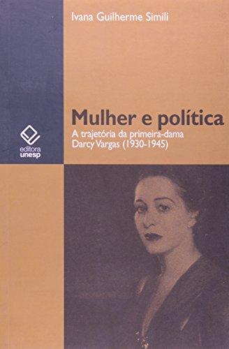 Mulher e Política: A Trajetória da Primeira-dama Darcy Vargas (1930-1945), livro de Ivana Guilherme Simili