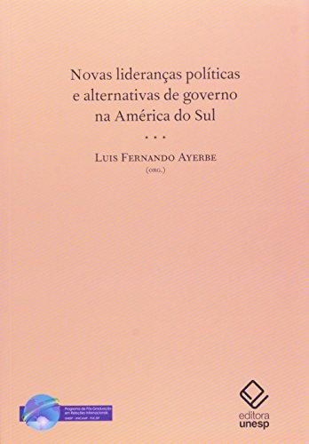 NOVAS LIDERANCAS POLITICAS E ALTERNATIVAS DE GOVERNO NA AMERICA DO SUL, livro de AYERBE