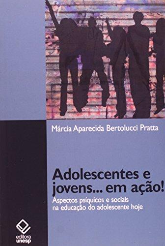 Adolescentes e Jovens ... Em Ação! - aspectos psíquicos e sociais na educação do adolescente hoje, livro de Márcia Aparecida Bertolucci Pratta