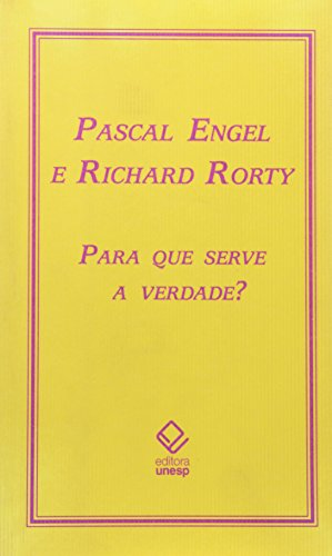 Para que serve a verdade?, livro de Pascal Engel, Richard Rorty