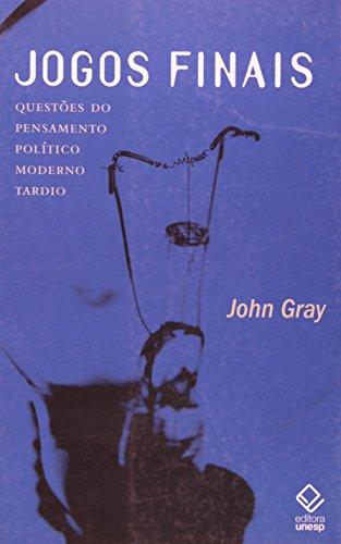 Jogos Finais: Questões do Pensamento Político Moderno Tardio, livro de John Gray