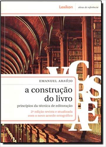 A Construção do Livro - princípios da técnica de editoração, livro de Emanuel Araújo