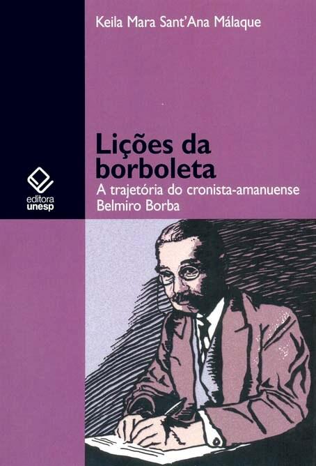 Lições da borboleta - a trajetória do cronista-amanuense Belmiro Borba, livro de Keila Mara Sant´Ana Málaque