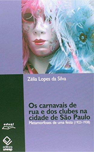 Carnavais de Rua e dos Clubes na Cidade de São Paulo - Metamorfoses de uma festa 1923-1938, livro de Zélia Lopes da Silva