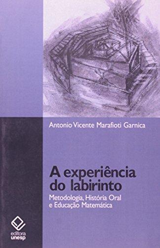 EXPERIENCIA DO LABIRINTO, A - METODOLOGIA, HISTORIA ORAL E EDUCACAO MATAMAT, livro de GARNICA