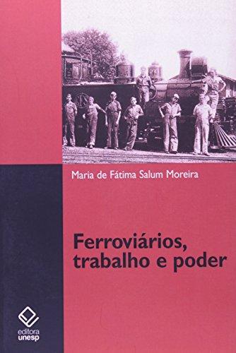 Ferroviários, trabalho e poder , livro de Maria de Fátima Salum Moreira