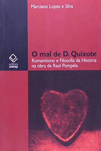 O Mal de D. Quixote - Romantismo e Filosofia da História na obra de Raul Pompéia, livro de Marciano Lopes, Silva