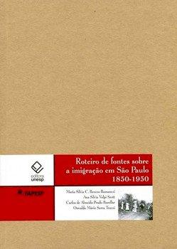 Roteiro de fontes sobre a imigração em São Paulo 1850-1950, livro de Maria Silvia C. Beozzo Bassanezi, Ana Silvia Volpi Scott, Carlos de Almeida Prado Bacellar, Oswaldo Mario Serra Truzzi