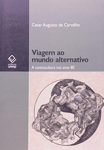 Viagem ao Mundo Alternativo - a contracultura nos anos 80, livro de Cesar Augusto Carvalho