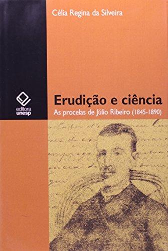 Erudição e Ciência - as procelas de Júlio Ribeiro (1845-1890), livro de Célia Regina da Silveira