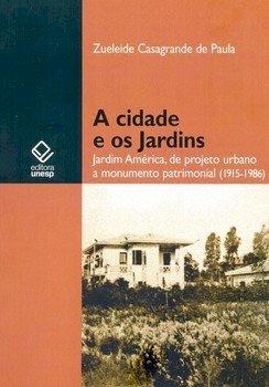 A cidade e os jardins. Jardim América, de projeto urbano a monumento patrimonial (1915-1986), livro de Zueleide Casagrande de Paula