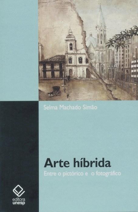 Arte Híbrida - entre o pictórico e o fotográfico, livro de Selma Machado Simão