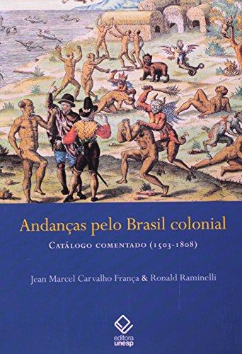Andanças pelo Brasil Colonial - Catálogo Comentado (1503-1808), livro de Jean Marcel Carvalho França, Ronald Raminelli