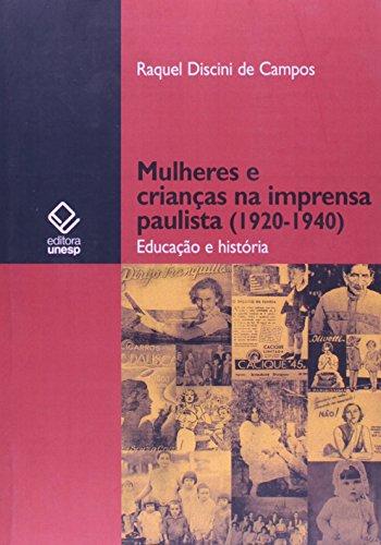 Mulheres e Criancas na Imprensa (1920-1940) - Educação e Historia - Col. Pr, livro de Carmen Lúcia Campos