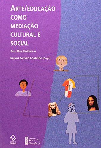 Arte/Educação como Mediação Cultural e Social, livro de Ana Mae Barbosa, Rejane Galvão Coutinho (Orgs.)