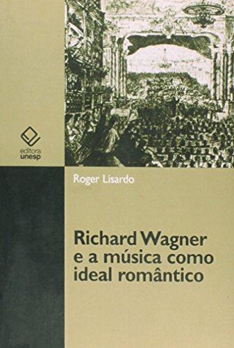 Richard Wagner e a Música como Ideal Romântico, livro de Roger Lisardo
