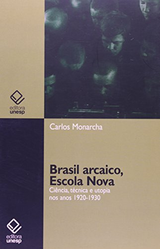 Brasil Arcaico, Escola Nova - ciência, técnica e utopia nos anos 1920-1930, livro de Carlos Monarcha