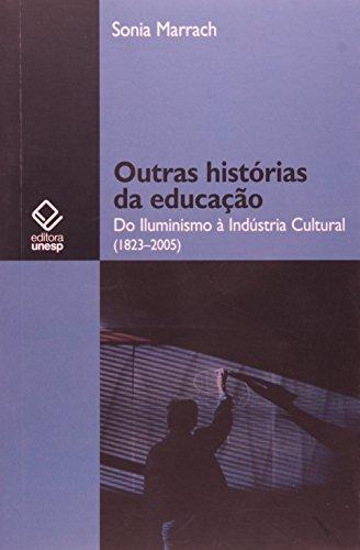 Outras Histórias da Educação - do Iluminismo à Indústria Cultural (1823-2005), livro de Sonia Marrach