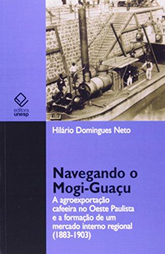 Navegando o Mogi-Guaçu - a agroexportação cafeeira no oeste paulista e a formação de um mercado interno regional (1883-1903), livro de Hilário Domingues Neto