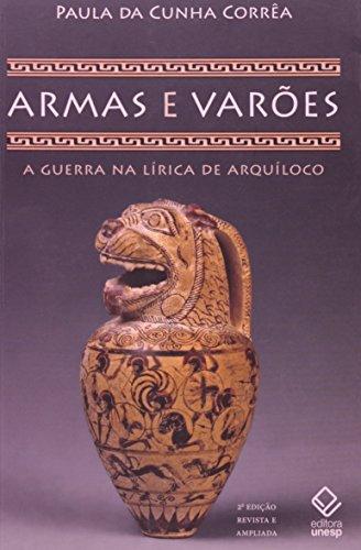 Armas e varões - a guerra na poesia de Arquíloco, livro de Paula da Cunha Corrêa