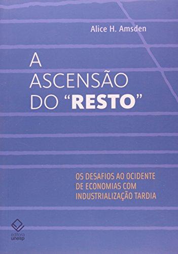"""A Ascenção do """"Resto"""" - os desafios ao ocidente de economias com industrialização tardia, livro de Alice H. Amsden"""