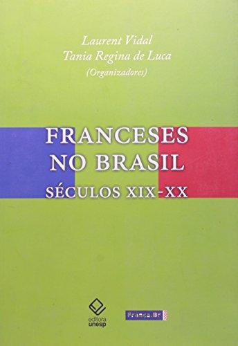 Franceses  no Brasil - Séculos XIX - XX, livro de Laurent Vidal, Tania Regina de Luca