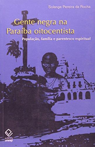 Gente Negra na Paraíba Oitocentista - população, família e parentesco espiritual, livro de Solange Pereira Rocha