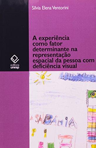 A Experiência como Fator Determinante na Representação Espacial da Pessoa com Deficiência Visual, livro de Sílvia Elena Ventorini