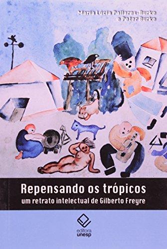 Repensando os Trópicos - um retrato intelectual de Gilberto Freire, livro de Peter Burke, Maria Lúcia Pallares-Burke